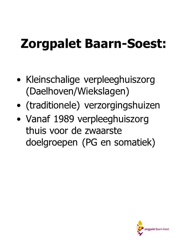 Zorgpalet Baarn-Soest: Kleinschalige verpleeghuiszorg (Daelhoven/Wiekslagen) (traditionele) verzorgingshuizen Vanaf 1989 verpleeghuiszorg thuis voor d
