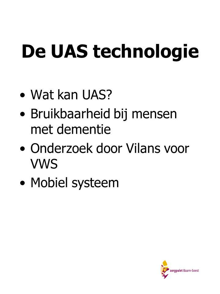De UAS technologie Wat kan UAS? Bruikbaarheid bij mensen met dementie Onderzoek door Vilans voor VWS Mobiel systeem