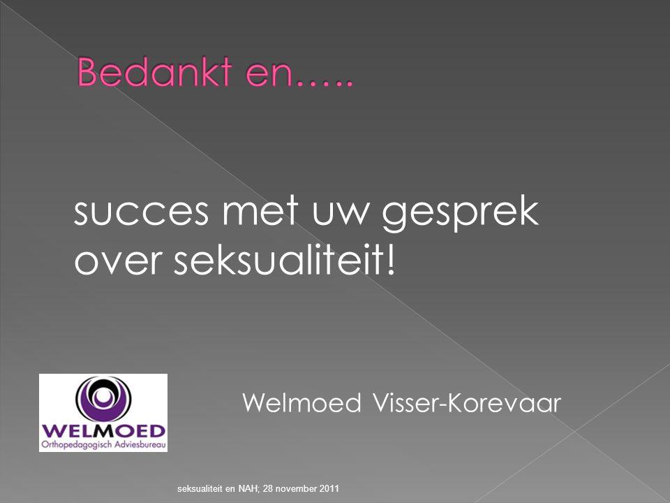 succes met uw gesprek over seksualiteit! Welmoed Visser-Korevaar seksualiteit en NAH; 28 november 2011