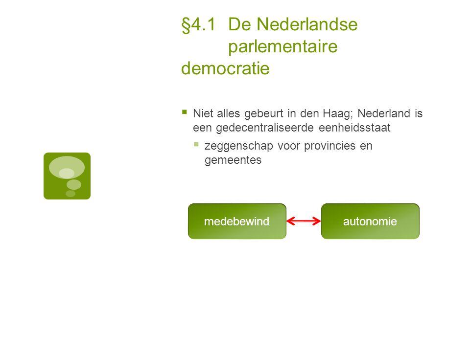 §4.1De Nederlandse parlementaire democratie  Niet alles gebeurt in den Haag; Nederland is een gedecentraliseerde eenheidsstaat  zeggenschap voor pro