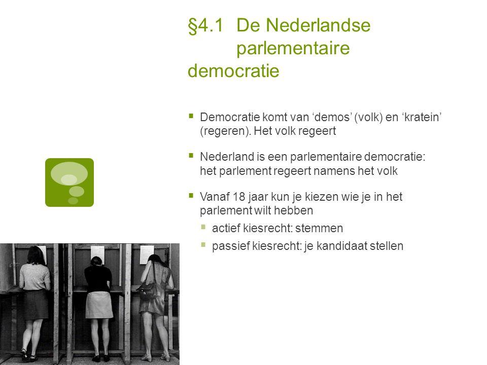 §4.1De Nederlandse parlementaire democratie  Democratie komt van 'demos' (volk) en 'kratein' (regeren). Het volk regeert  Nederland is een parlement