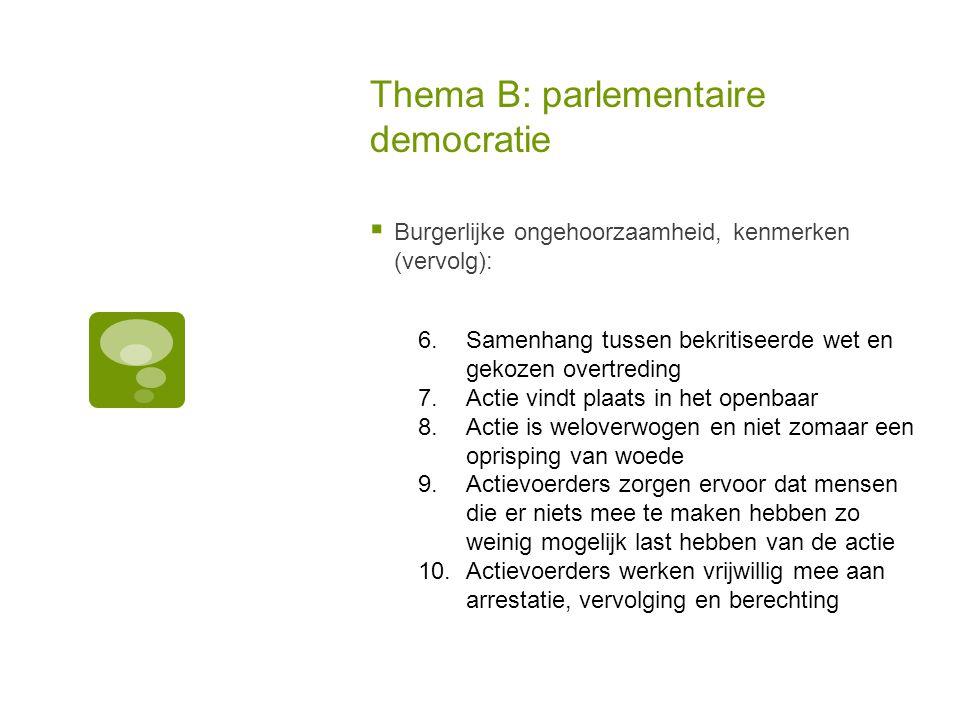 Thema B: parlementaire democratie  Burgerlijke ongehoorzaamheid, kenmerken (vervolg): 6.