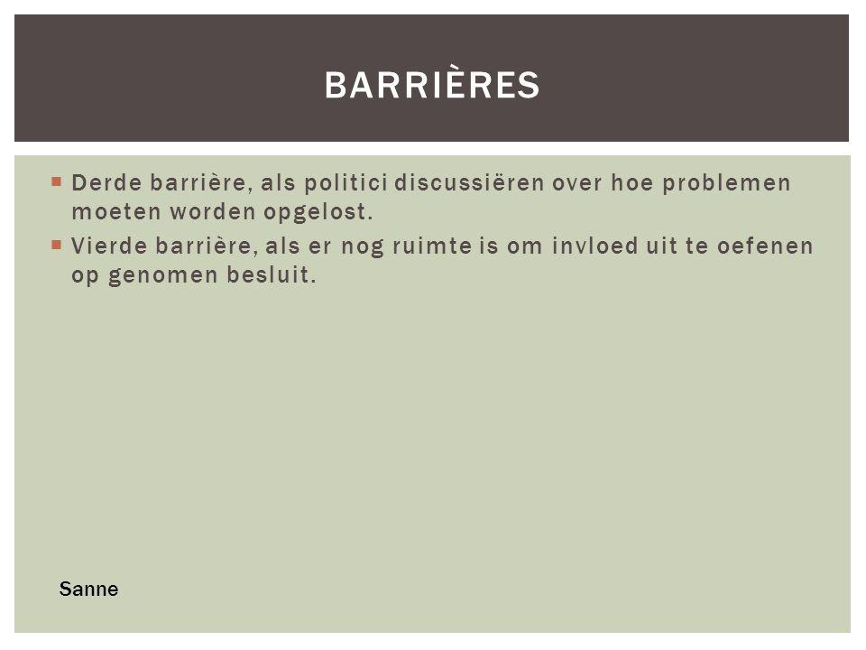  Derde barrière, als politici discussiëren over hoe problemen moeten worden opgelost.  Vierde barrière, als er nog ruimte is om invloed uit te oefen