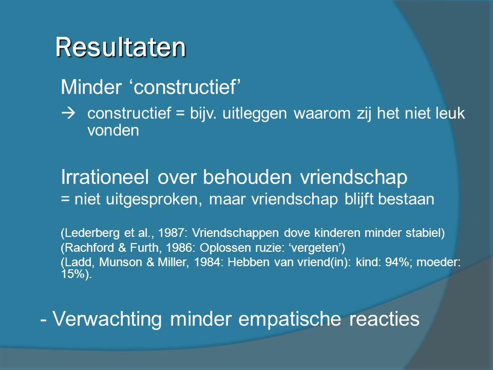 Resultaten - Minder 'constructief'  constructief = bijv. uitleggen waarom zij het niet leuk vonden - Irrationeel over behouden vriendschap - = niet u