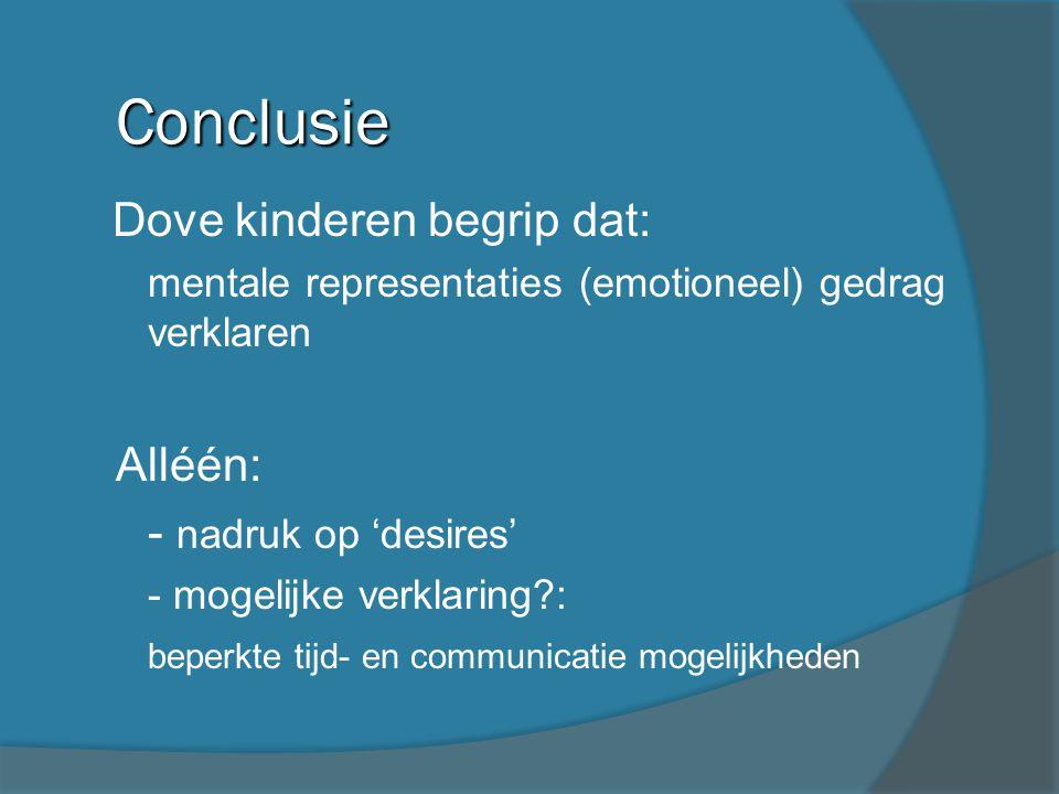 Conclusie Dove kinderen begrip dat: - mentale representaties (emotioneel) gedrag verklaren Alléén: - nadruk op 'desires' - mogelijke verklaring?: bepe