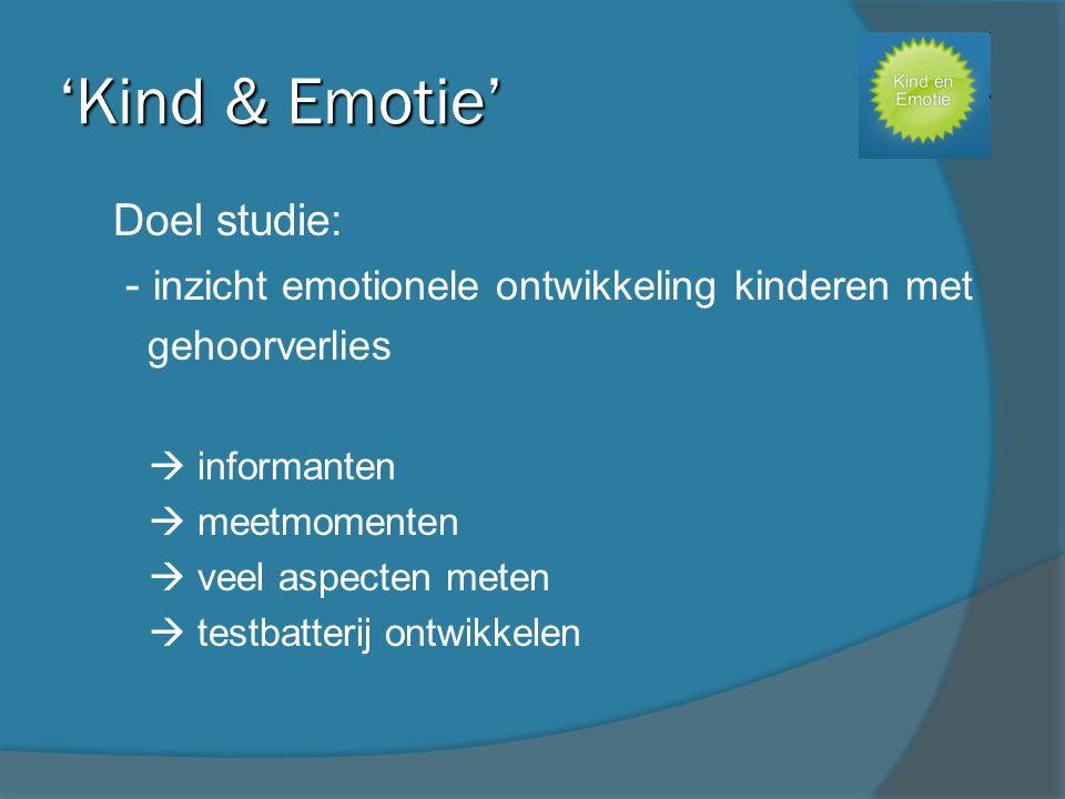 'Kind & Emotie' - Doel studie: - - inzicht emotionele ontwikkeling kinderen met - gehoorverlies  informanten  meetmomenten  veel aspecten meten  t