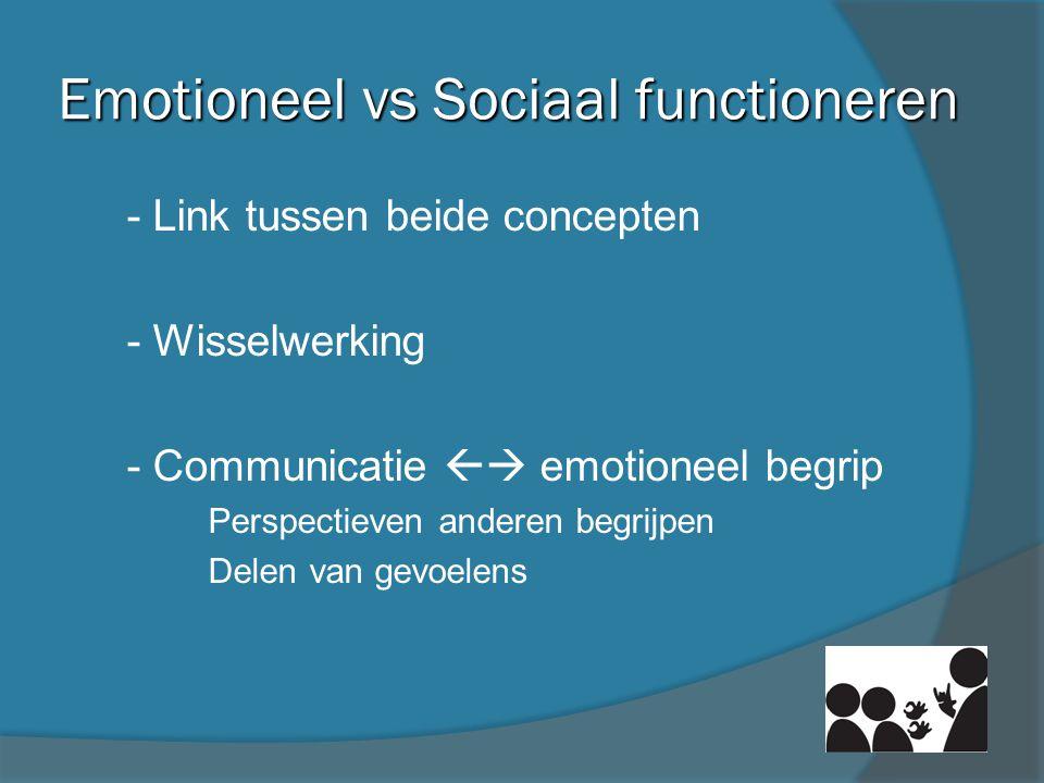 Emotioneel vs Sociaal functioneren - Link tussen beide concepten - Wisselwerking - Communicatie  emotioneel begrip Perspectieven anderen begrijpen D
