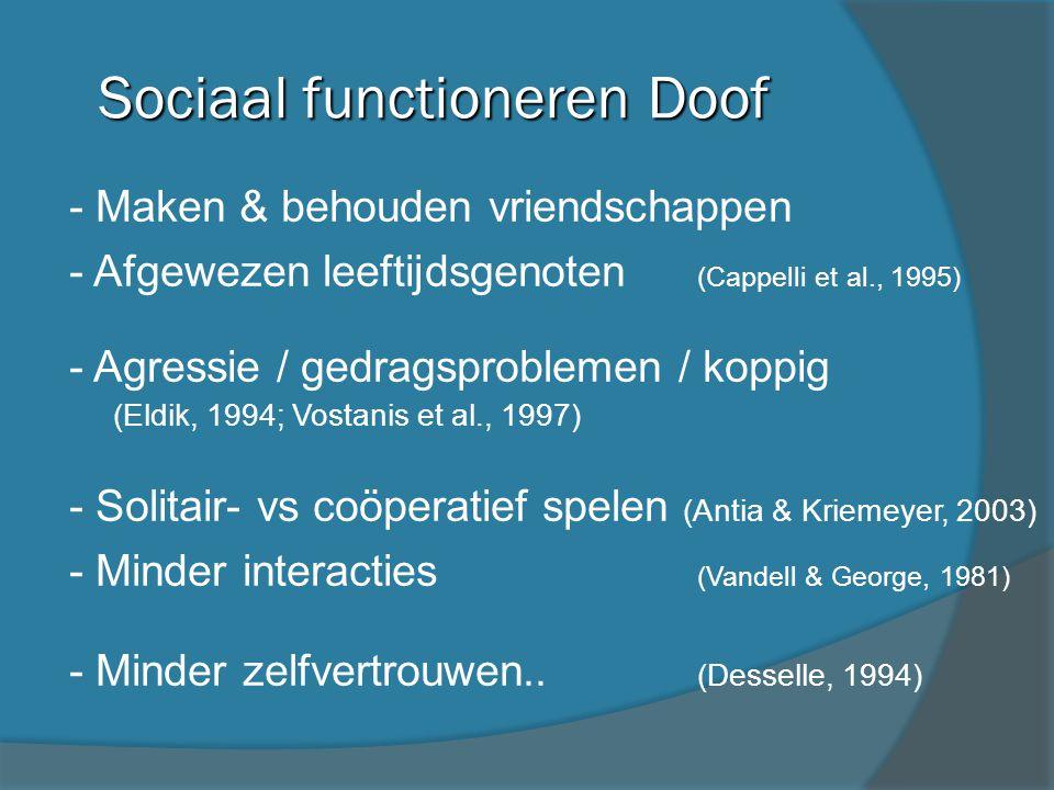 Sociaal functioneren Doof - Maken & behouden vriendschappen - Afgewezen leeftijdsgenoten (Cappelli et al., 1995) - Agressie / gedragsproblemen / koppi