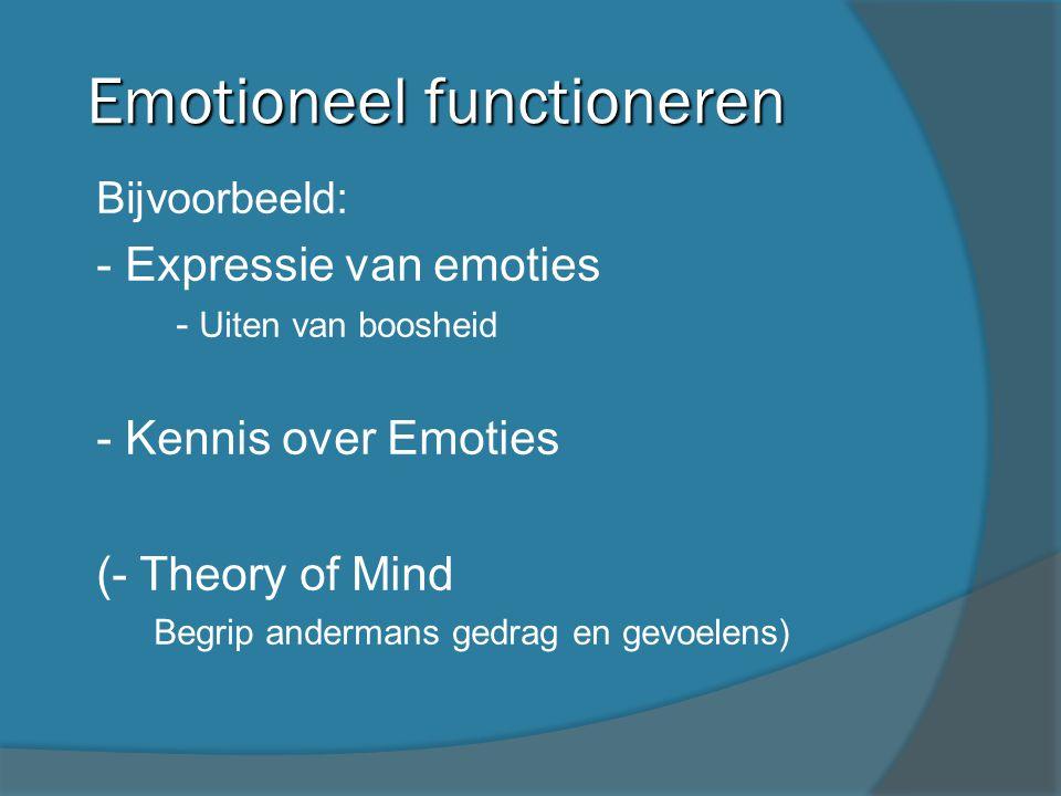 Emotioneel functioneren Bijvoorbeeld: - Expressie van emoties - Uiten van boosheid - Kennis over Emoties (- Theory of Mind Begrip andermans gedrag en