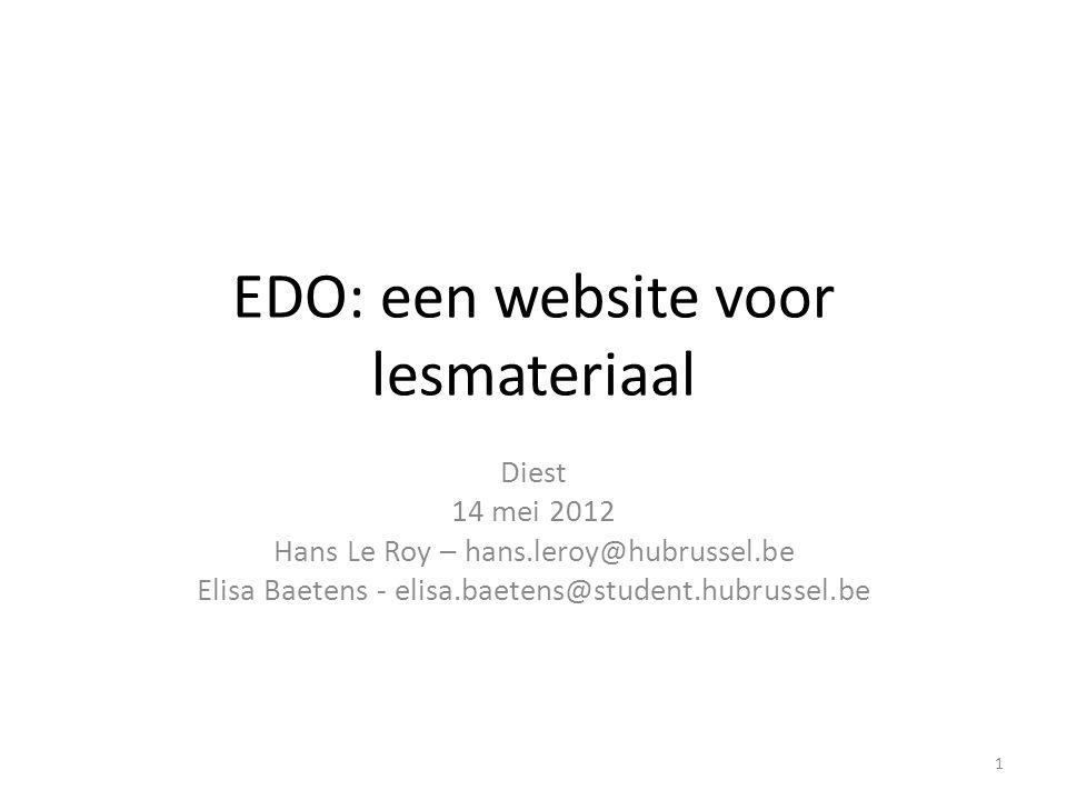 EDO: een website voor lesmateriaal Diest 14 mei 2012 Hans Le Roy – hans.leroy@hubrussel.be Elisa Baetens - elisa.baetens@student.hubrussel.be 1