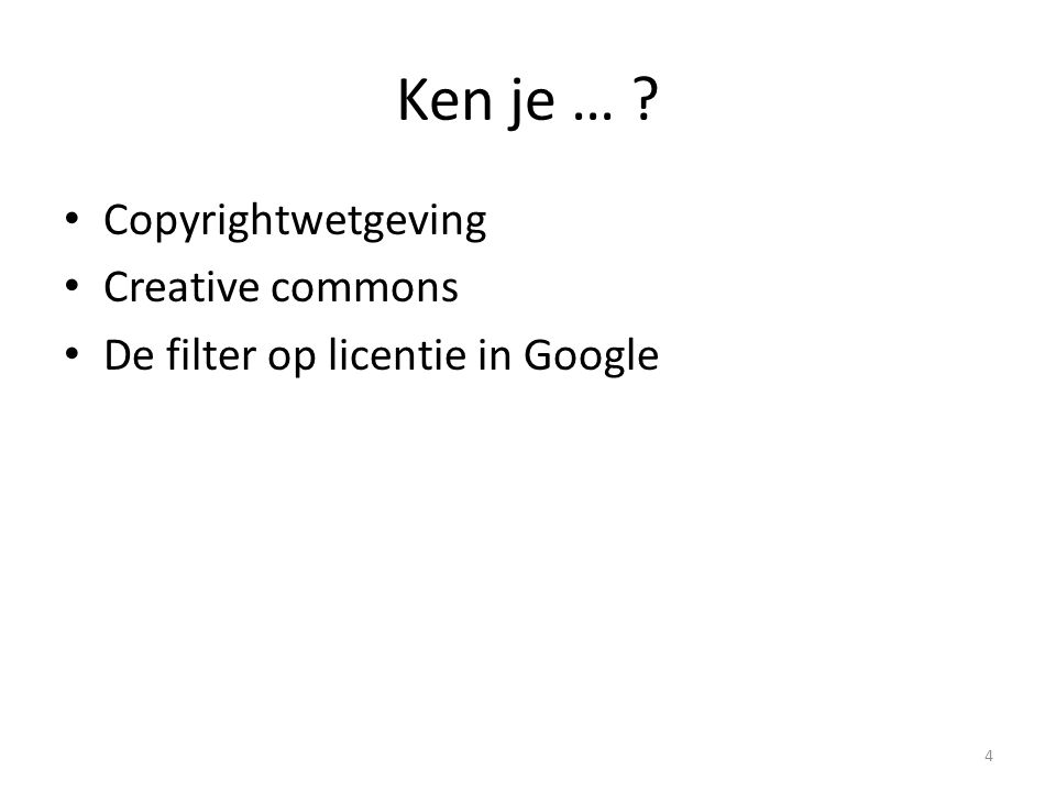 Ken je … Copyrightwetgeving Creative commons De filter op licentie in Google 4