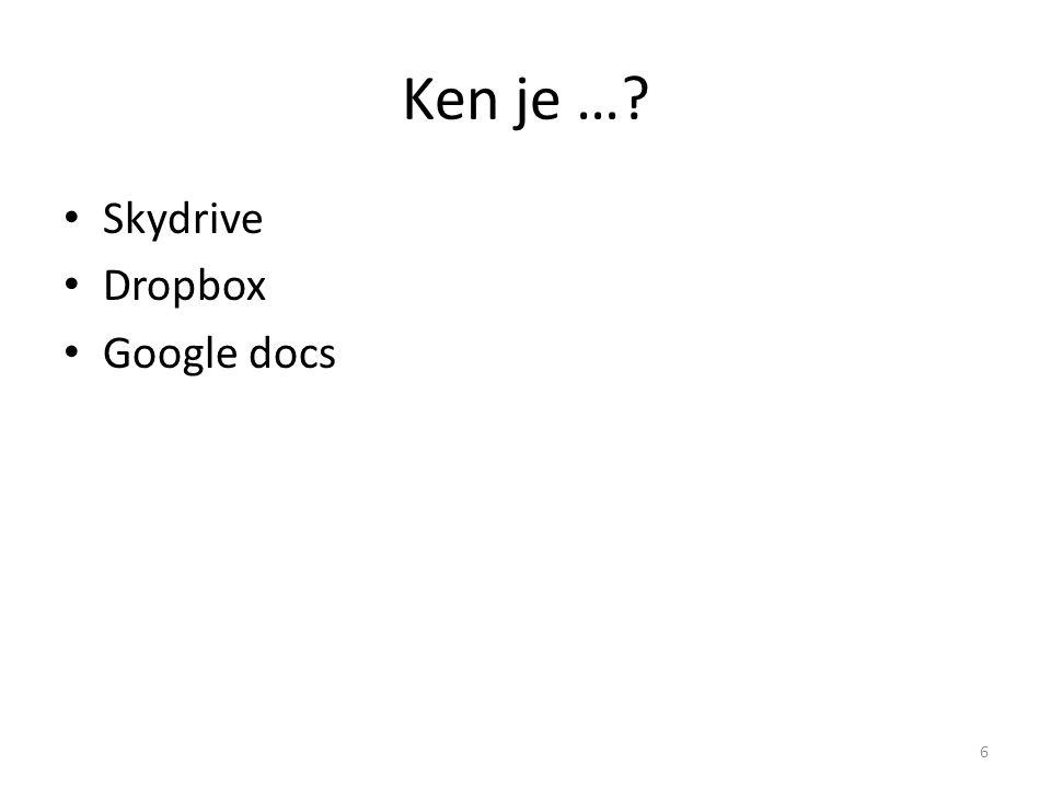 Ken je …? Skydrive Dropbox Google docs 6