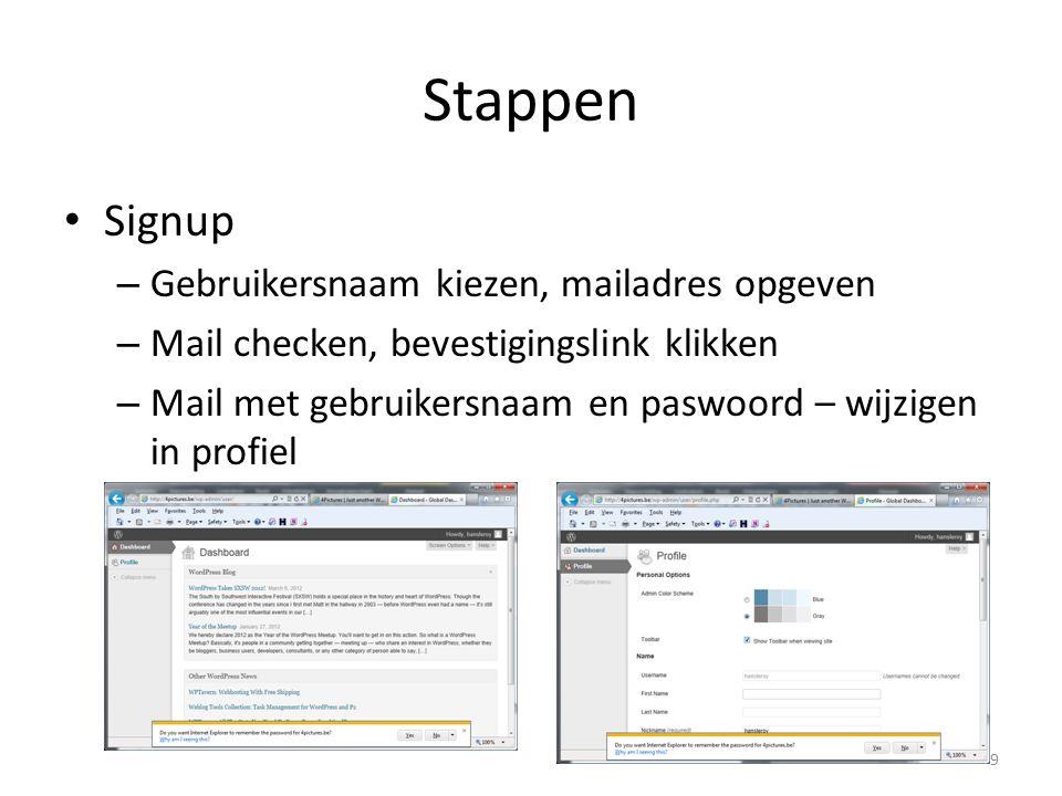 Stappen Signup – Gebruikersnaam kiezen, mailadres opgeven – Mail checken, bevestigingslink klikken – Mail met gebruikersnaam en paswoord – wijzigen in
