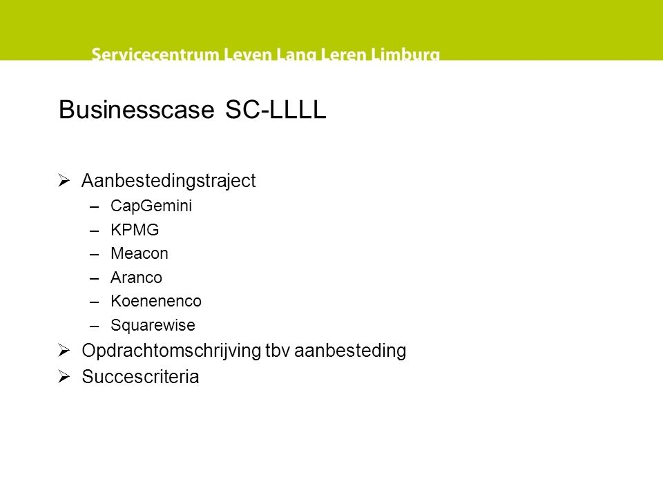 Businesscase SC-LLLL  Aanbestedingstraject –CapGemini –KPMG –Meacon –Aranco –Koenenenco –Squarewise  Opdrachtomschrijving tbv aanbesteding  Succesc