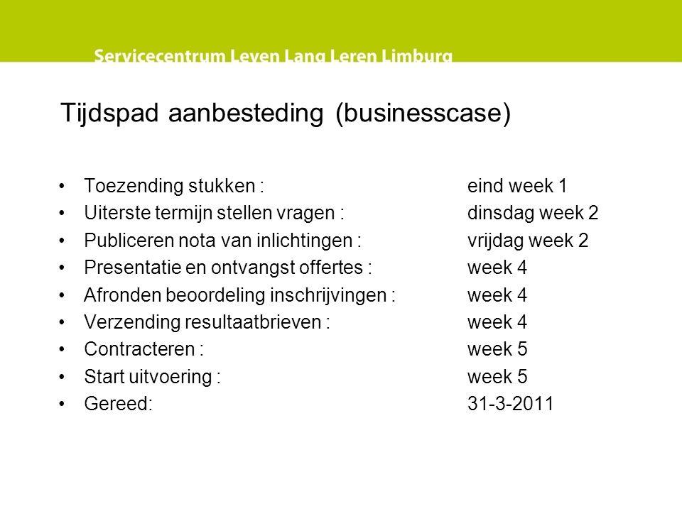 Tijdspad aanbesteding (businesscase) Toezending stukken : eind week 1 Uiterste termijn stellen vragen : dinsdag week 2 Publiceren nota van inlichtinge