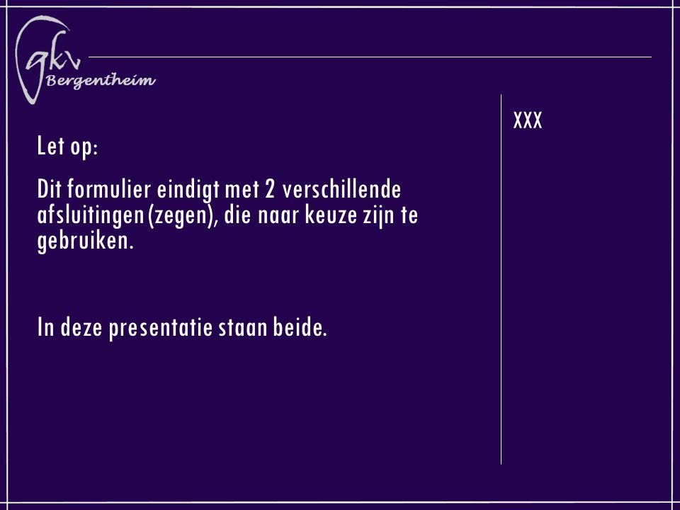 XXX Let op: Dit formulier eindigt met 2 verschillende afsluitingen (zegen), die naar keuze zijn te gebruiken. In deze presentatie staan beide.
