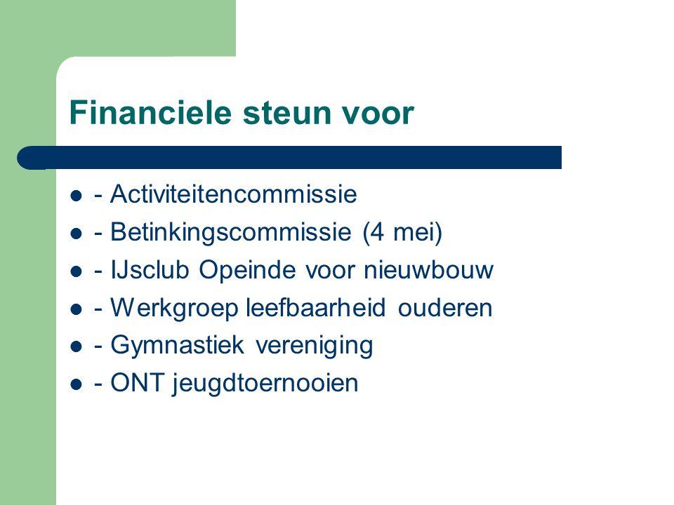 Financiele steun voor - Activiteitencommissie - Betinkingscommissie (4 mei) - IJsclub Opeinde voor nieuwbouw - Werkgroep leefbaarheid ouderen - Gymnastiek vereniging - ONT jeugdtoernooien