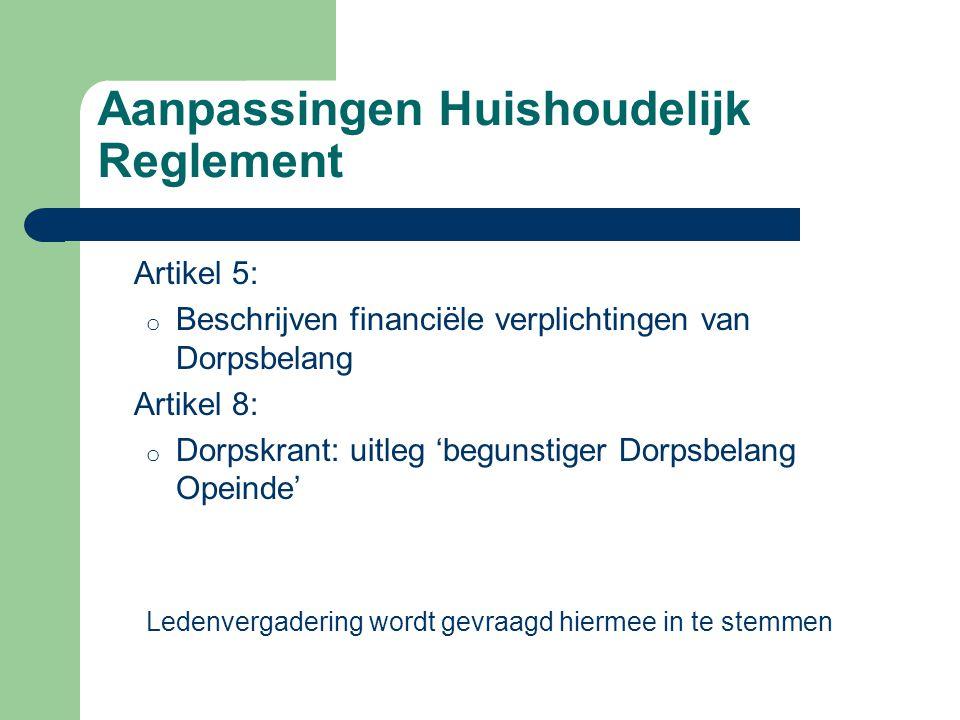 Aanpassingen Huishoudelijk Reglement Artikel 5: o Beschrijven financiële verplichtingen van Dorpsbelang Artikel 8: o Dorpskrant: uitleg 'begunstiger Dorpsbelang Opeinde' Ledenvergadering wordt gevraagd hiermee in te stemmen