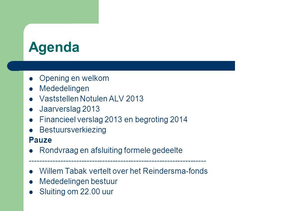 Agenda Opening en welkom Mededelingen Vaststellen Notulen ALV 2013 Jaarverslag 2013 Financieel verslag 2013 en begroting 2014 Bestuursverkiezing Pauze