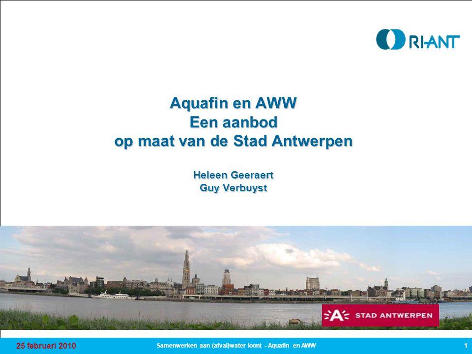 25 februari 2010 1 Samenwerken aan (afval)water loont - Aquafin en AWW Aquafin en AWW Een aanbod op maat van de Stad Antwerpen Heleen Geeraert Guy Verbuyst