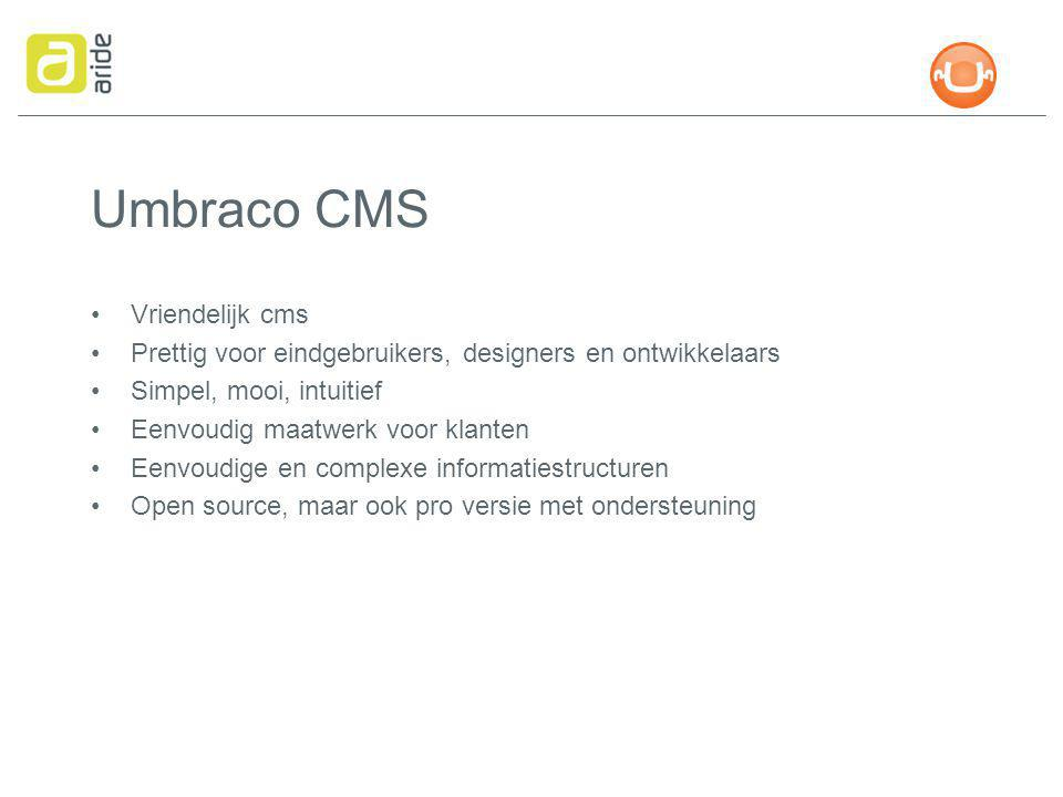 Umbraco CMS Vriendelijk cms Prettig voor eindgebruikers, designers en ontwikkelaars Simpel, mooi, intuitief Eenvoudig maatwerk voor klanten Eenvoudige en complexe informatiestructuren Open source, maar ook pro versie met ondersteuning