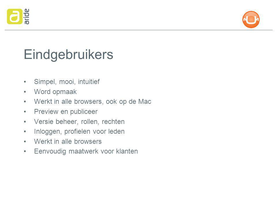 Eindgebruikers Simpel, mooi, intuitief Word opmaak Werkt in alle browsers, ook op de Mac Preview en publiceer Versie beheer, rollen, rechten Inloggen, profielen voor leden Werkt in alle browsers Eenvoudig maatwerk voor klanten