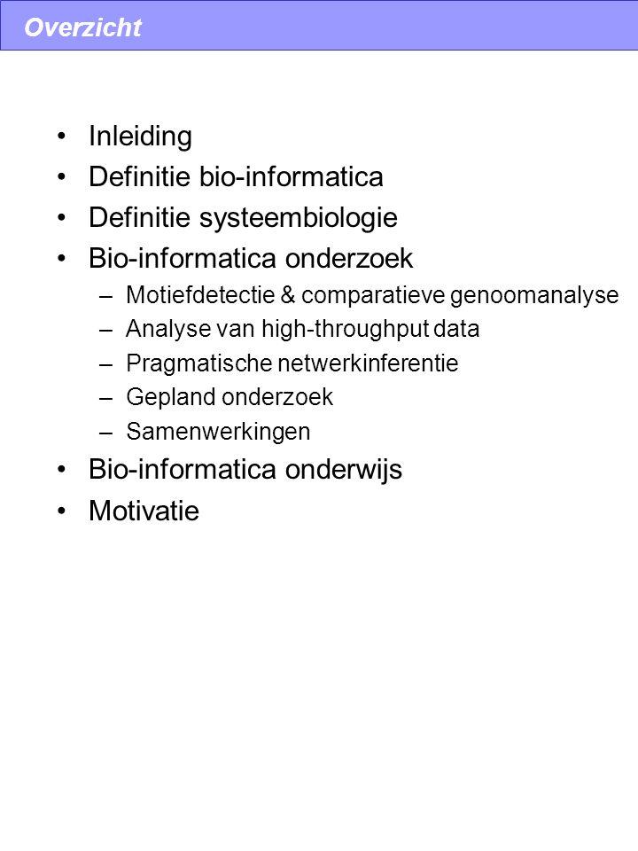 Overzicht Inleiding Definitie bio-informatica Definitie systeembiologie Bio-informatica onderzoek –Motiefdetectie & comparatieve genoomanalyse –Analys