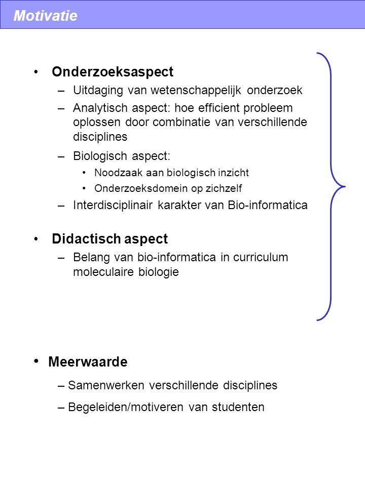 Motivatie Onderzoeksaspect –Uitdaging van wetenschappelijk onderzoek –Analytisch aspect: hoe efficient probleem oplossen door combinatie van verschill