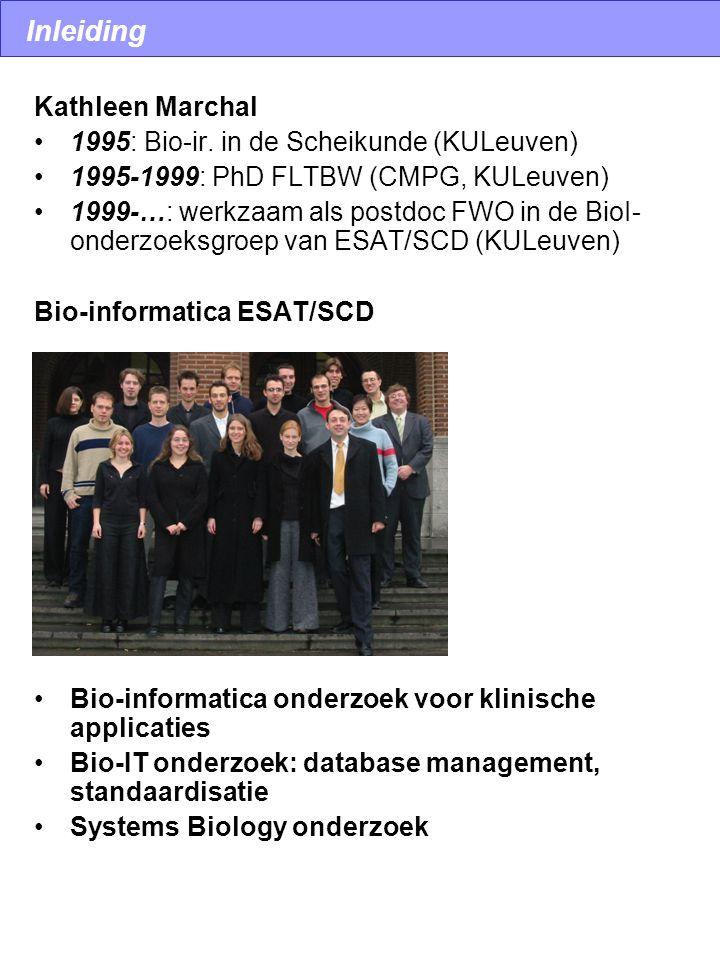Kathleen Marchal 1995: Bio-ir. in de Scheikunde (KULeuven) 1995-1999: PhD FLTBW (CMPG, KULeuven) 1999-…: werkzaam als postdoc FWO in de BioI- onderzoe