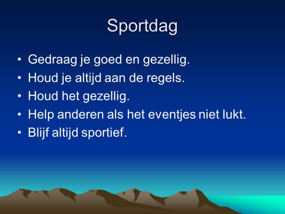 Sportdag Gedraag je goed en gezellig.Houd je altijd aan de regels.