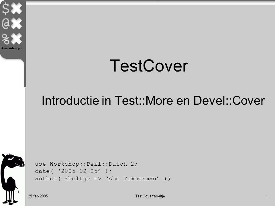 25 feb 2005TestCover/abeltje2 Gang van zaken Documentatie Broncode Eerste tests Meer tests Dekking van de tests Meer tests Meer dekking