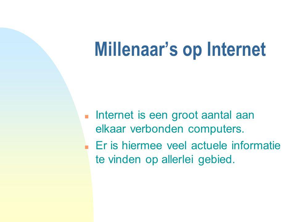 Millenaar's op Internet n Via search-engine zoeken op de naam Millenaar geeft vele verwijzingen naar naamgenoten die bewust of onbewust op het Internet terecht zijn gekomen.