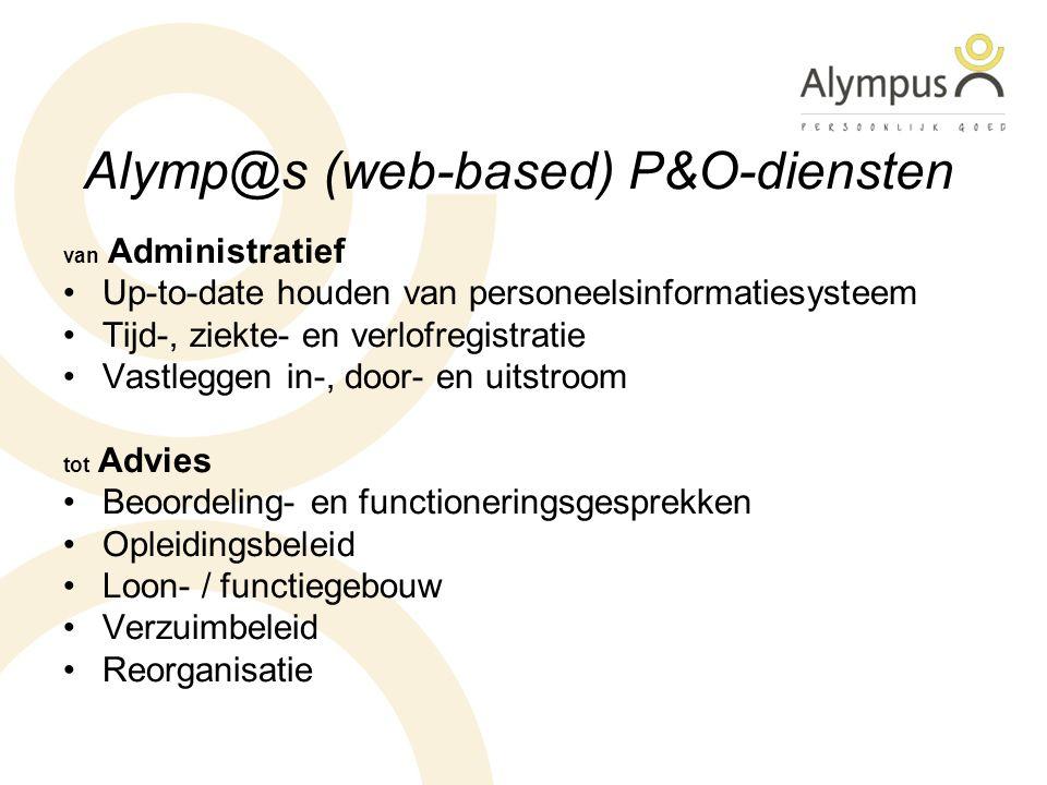 Alymp@s (web-based) P&O-diensten van Administratief Up-to-date houden van personeelsinformatiesysteem Tijd-, ziekte- en verlofregistratie Vastleggen in-, door- en uitstroom tot Advies Beoordeling- en functioneringsgesprekken Opleidingsbeleid Loon- / functiegebouw Verzuimbeleid Reorganisatie