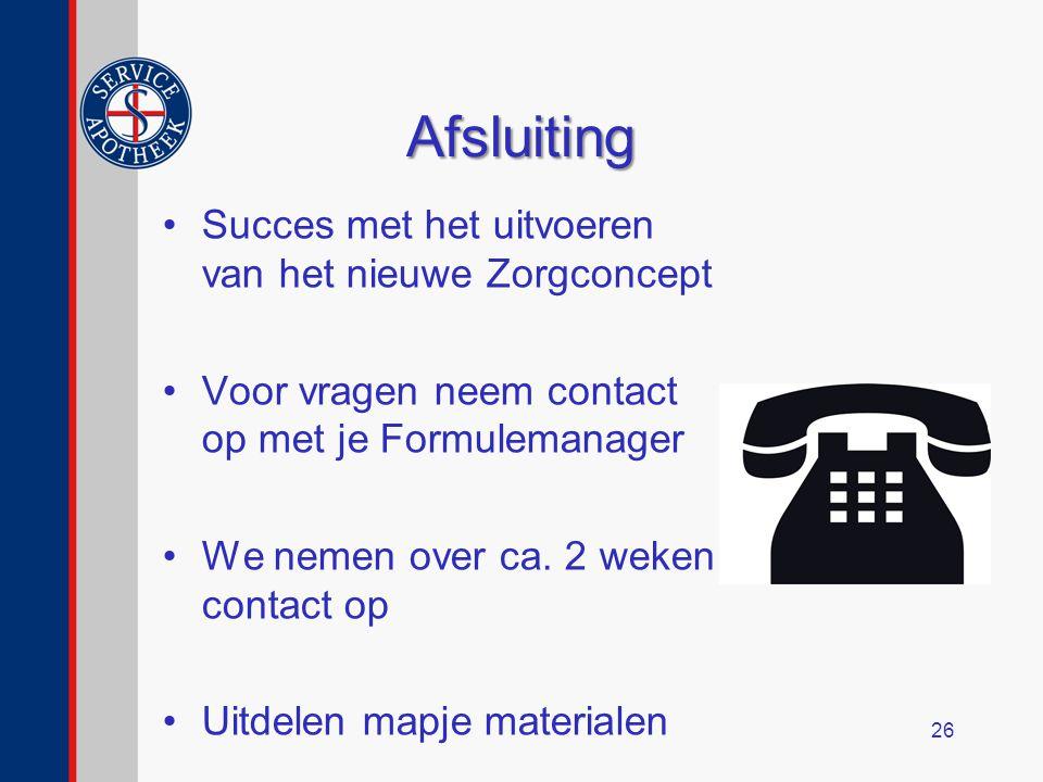 Afsluiting Succes met het uitvoeren van het nieuwe Zorgconcept Voor vragen neem contact op met je Formulemanager We nemen over ca.
