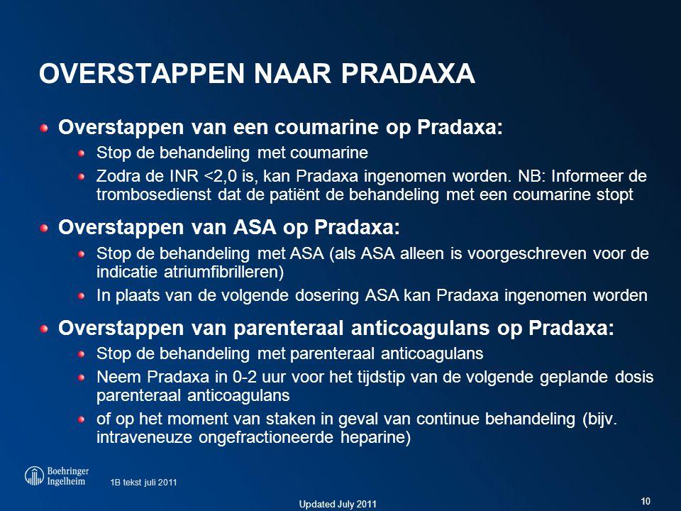 Updated July 2011 OVERSTAPPEN NAAR PRADAXA Overstappen van een coumarine op Pradaxa: Stop de behandeling met coumarine Zodra de INR <2,0 is, kan Prada