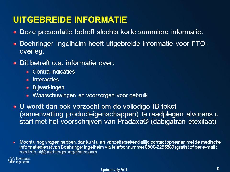 Updated July 2011 UITGEBREIDE INFORMATIE Deze presentatie betreft slechts korte summiere informatie. Boehringer Ingelheim heeft uitgebreide informatie