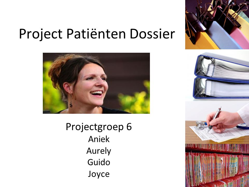 Project Patiënten Dossier Projectgroep 6 Aniek Aurely Guido Joyce
