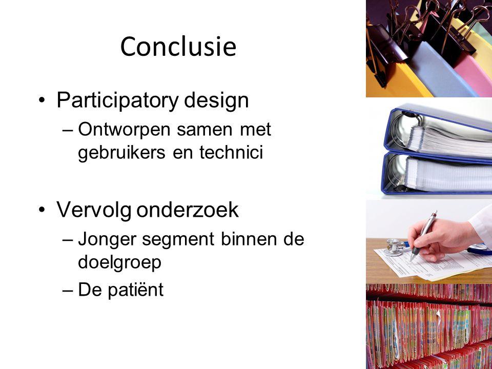 Conclusie Participatory design –Ontworpen samen met gebruikers en technici Vervolg onderzoek –Jonger segment binnen de doelgroep –De patiënt