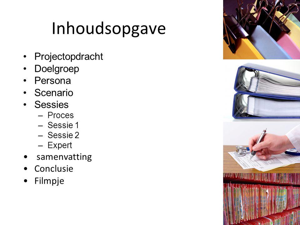 Inhoudsopgave Projectopdracht Doelgroep Persona Scenario Sessies –Proces –Sessie 1 –Sessie 2 –Expert samenvatting Conclusie Filmpje
