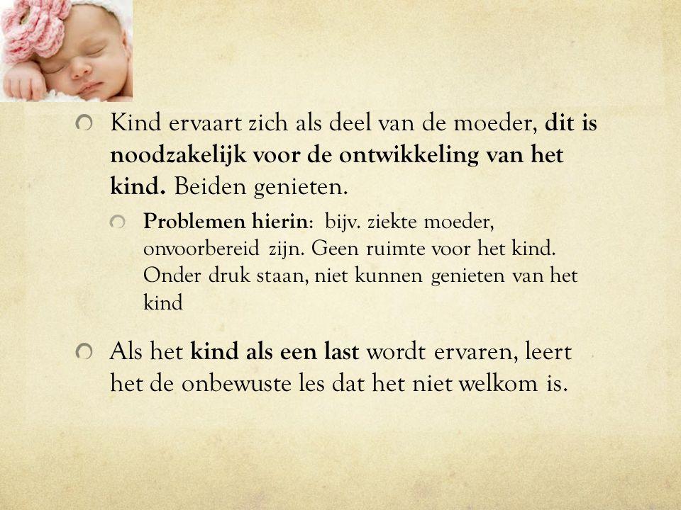 Kind ervaart zich als deel van de moeder, dit is noodzakelijk voor de ontwikkeling van het kind.