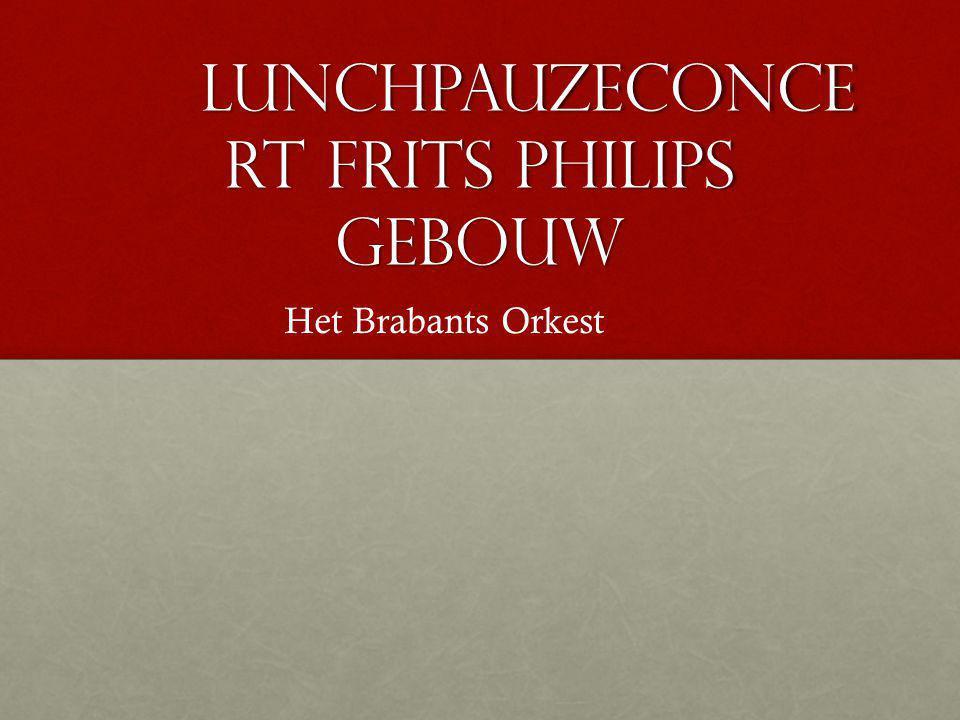 Lunchpauzeconce rt Frits Philips gebouw Het Brabants Orkest
