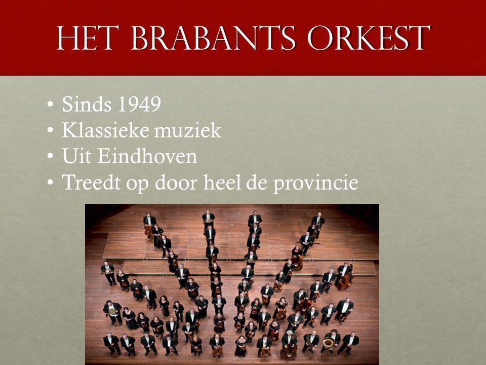 Het brabants orkest Sinds 1949 Klassieke muziek Uit Eindhoven Treedt op door heel de provincie
