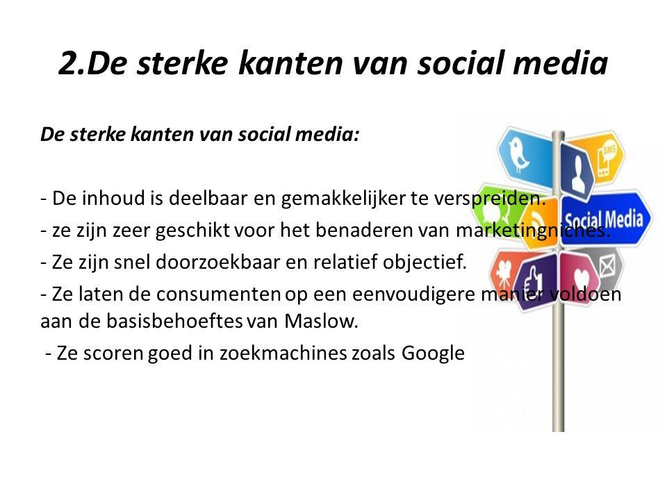 2.De sterke kanten van social media De sterke kanten van social media: - De inhoud is deelbaar en gemakkelijker te verspreiden.