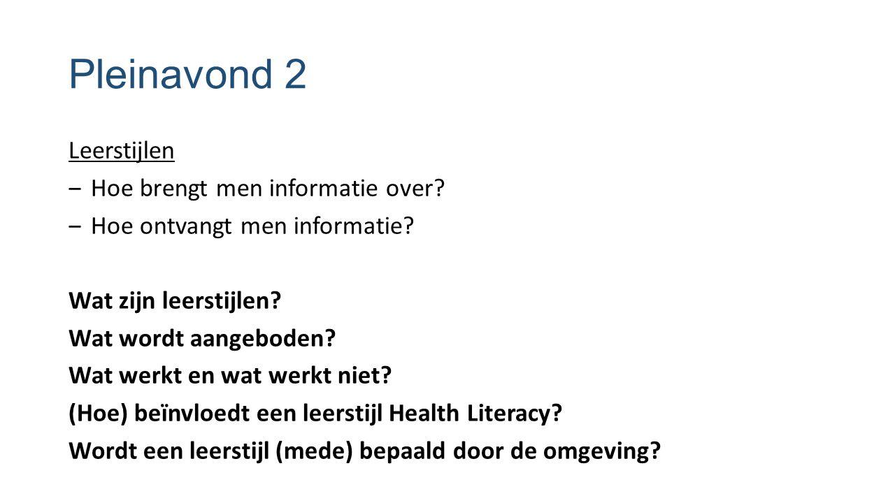 Pleinavond 2 Leerstijlen ‒ Hoe brengt men informatie over? ‒ Hoe ontvangt men informatie? Wat zijn leerstijlen? Wat wordt aangeboden? Wat werkt en wat