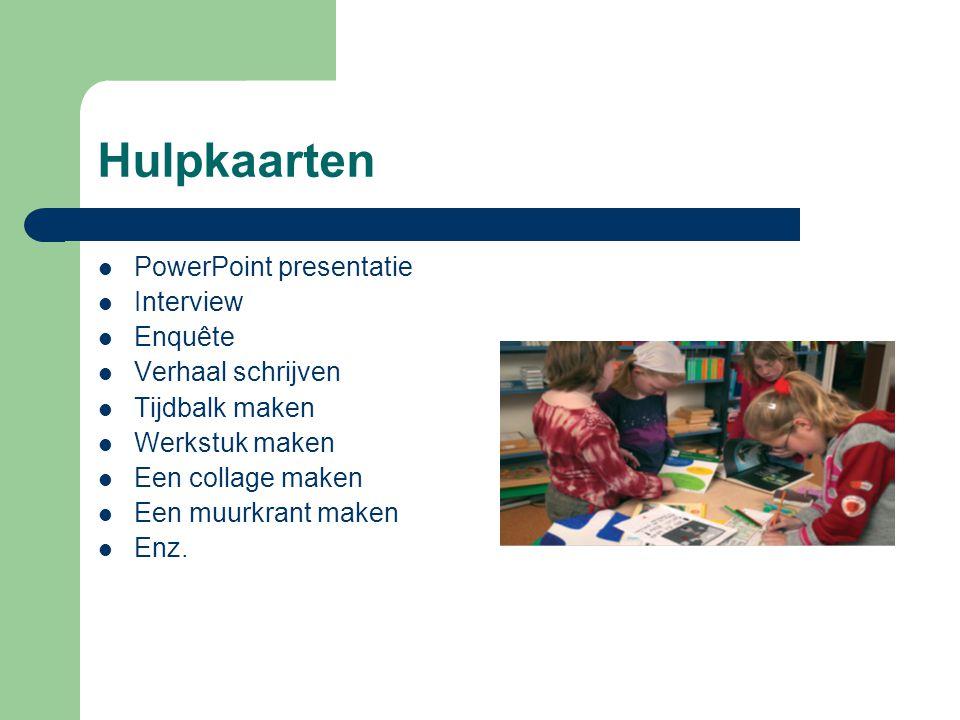 Hulpkaarten PowerPoint presentatie Interview Enquête Verhaal schrijven Tijdbalk maken Werkstuk maken Een collage maken Een muurkrant maken Enz.