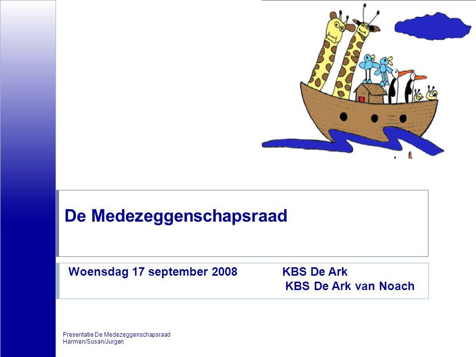 De Medezeggenschapsraad Presentatie De Medezeggenschapsraad Harmen/Susan/Jurgen Woensdag 17 september 2008 KBS De Ark KBS De Ark van Noach