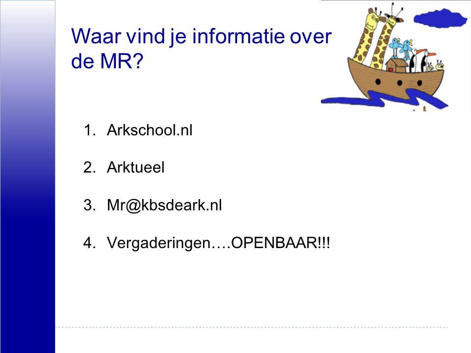 Waar vind je informatie over de MR? 1.Arkschool.nl 2.Arktueel 3.Mr@kbsdeark.nl 4.Vergaderingen….OPENBAAR!!!