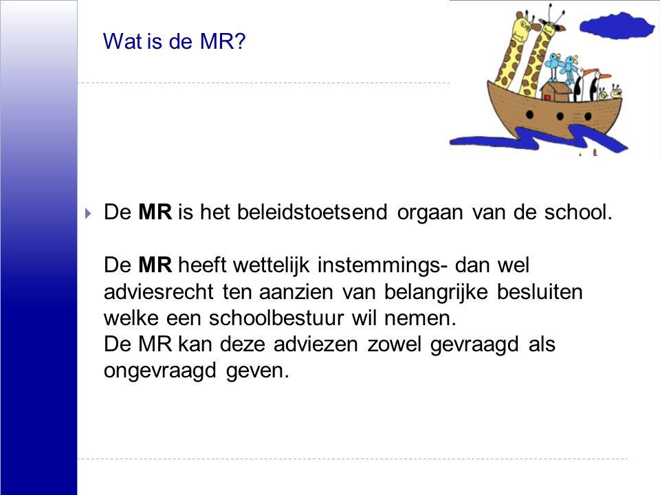  De MR is het beleidstoetsend orgaan van de school. De MR heeft wettelijk instemmings- dan wel adviesrecht ten aanzien van belangrijke besluiten welk