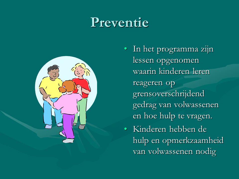 Preventie In het programma zijn lessen opgenomen waarin kinderen leren reageren op grensoverschrijdend gedrag van volwassenen en hoe hulp te vragen. K