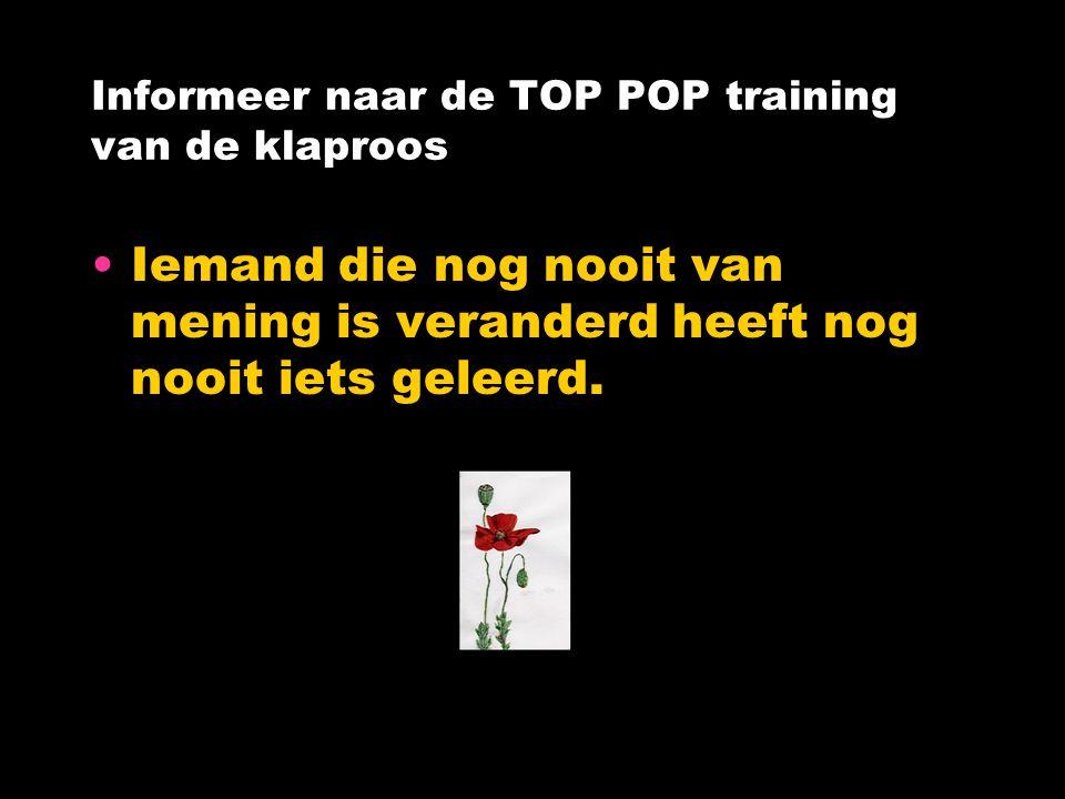 Informeer naar de TOP POP training van de klaproos Iemand die nog nooit van mening is veranderd heeft nog nooit iets geleerd.